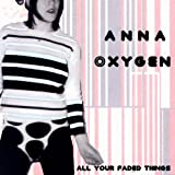 Songtexte von Anna Oxygen - All Your Faded Things