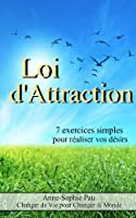 Loi d'attraction : 7 exercices simples pour r�aliser vos d�sirs - Nouvelle �dition ! + 3 exercices !