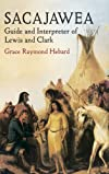 Sacajawea: A guide and interpreter of the Lewis and Clark expedition, with an account of the travels of Toussiant Charbonneau, and of Jean Baptiste, the expedition papoose