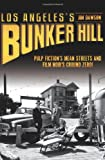 Los Angeles's Bunker Hill: Pulp Fiction's Mean Streets and Film Noir's Ground Zero! (1609495462) by Jim Dawson