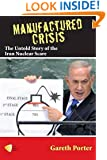 Manufactured Crisis: The Untold Story of the Iran Nuclear Scare