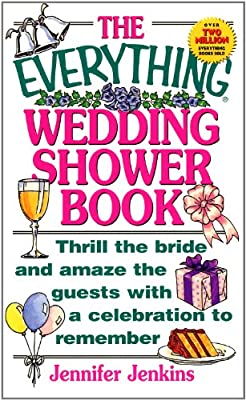 The Everything Wedding Shower Book: Thrill the Bride and Amaze the Guests With a Celebration to Remember (Everything®)