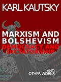 img - for Marxism and Bolshevism: Democracy and Dictatorship and Other Works by Karl Kautsky book / textbook / text book