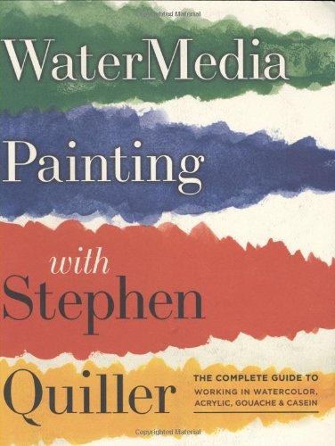 Watermedia Painting with Stephen Quiller: The Complete Guide to Working in Watercolor, Acrylics, Gouache, and Casein