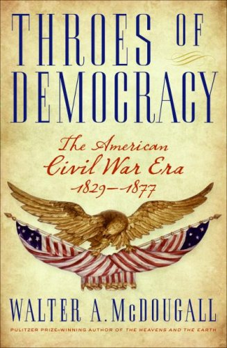 Throes of Democracy: The American Civil War Era 1829-1877, Walter A. Mcdougall