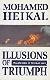 Mohamed Heikal Illusions of Triumph: Arab View of the Gulf War