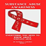 Substance Abuse: Everything You Need to Know About Substance Abuse (Book 4) | Patricia A. Carlisle