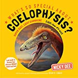 What's So Special About Coelophysis: Look Inside to Discover How Dinosaurs Really Looked and Lived