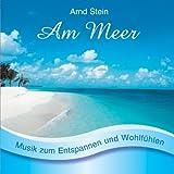 """Am Meer - Sanfte Musik zum Entspannen und Wohlf�hlenvon """"Arnd Stein"""""""