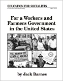 For a Workers and Farmers Government in the United States (0873486803) by Jack Barnes