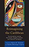 img - for Reimagining the Caribbean: Conversations among the Creole, English, French, and Spanish Caribbean (After the Empire: The Francophone World and Postcolonial France) book / textbook / text book