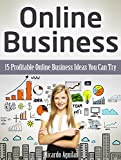 Online Business: 15 Profitable Online Business Ideas You Can Try (Online Business, Online Business books, online business made easy)