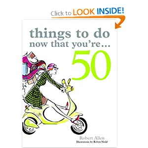 Things to Do Now That You're...50 [Paperback]