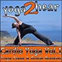 Cardio Yoga, Volume 1: A Vinyasa Yoga Class that Combines all the Benefits of Yoga with a Cardio Workout