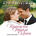 Kissing the Maid of Honor (       UNABRIDGED) by Robin Bielman Narrated by Carly Robins