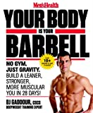Mens Health Your Body is Your Barbell: No Gym. Just Gravity. Build a Leaner, Stronger, More Muscular You in 28 Days!