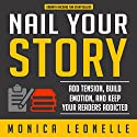 Nail Your Story: Add Tension, Build Emotion, and Keep Your Readers Addicted: Growth Hacking for Storytellers #2 Audiobook by Monica Leonelle Narrated by Cindy Piller