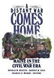 A Distant War Comes Home: Maine in the Civil War Era (0892723939) by Beattie, Donald A.