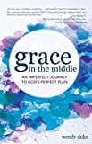 img - for Grace in the Middle: An Imperfect Journey to God's Perfect Plan book / textbook / text book
