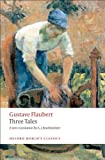 Gustave Flaubert Three Tales (Oxford World's Classics)