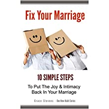 One New Habit to Fix Your Marriage: 10 Simple Steps to Put the Joy and Intimacy Back in Your Marriage (       UNABRIDGED) by Grace Stevens Narrated by Sheila Book