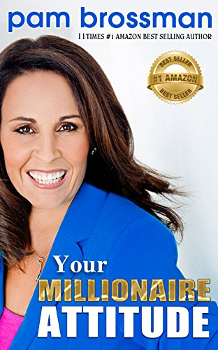 Book: Your Millionaire Attitude - Adversity to Success [True Story] by Pam G Brossman