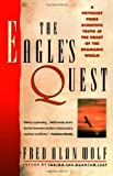 The Eagle's Quest: A Physicist Finds the Scientific Truth at the Heart of the Shamanic World (0671792911) by Wolf, Fred Alan