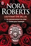 Lieutenant Eve Dallas : Tome 1, Au commencement du crime ; Tome 2, Crimes pour l\'exemple par Nora Roberts