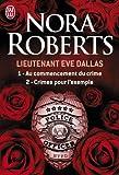 Lieutenant Eve Dallas : Tome 1, Au commencement du crime ; Tome 2, Crimes pour l\'exemple par Nora Roberts
