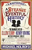 A Strange Eventful History: The Dramatic Lives of Ellen Terry, Henry Irving and their Remarkable Families (0099497182) by Holroyd, Michael