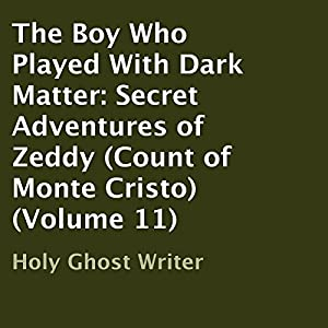 The Boy Who Played with Dark Matter: Secret Adventures of Zeddy Audiobook