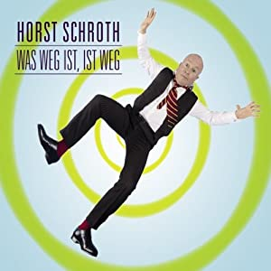 Was weg ist, ist weg: WortArt [Audiobook] [Audio CD] Horst Schroth