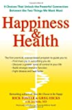 Happiness & Health: 9 Choices That Unlock the Powerful Connection Between the TwoThings We Want Most