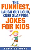 Jokes For Kids: The Funniest, Laugh Out Loud, Knee Slapping Jokes for Kids