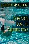 Depression, Love, & Swimming Pools