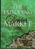 img - for The Exploding Senior Market: How to Triple Your Income This Year (Morland Educational Series) book / textbook / text book