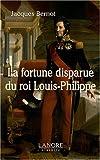echange, troc Jacques Bernot - La fortune disparue du roi Louis-Philippe