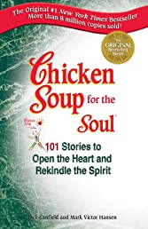 Chicken Soup for the Soul: Stories to Open the Heart and Rekindle the Spirit (CHICKEN SOUP FOR THE SOUL SERIES)
