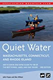 Quiet Water Massachusetts, Connecticut, and Rhode Island: AMCs Canoe And Kayak Guide To 100 Of The Best Ponds, Lakes, And Easy Rivers (AMC Quiet Water Series)
