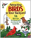 Attracting Birds to Your Backyard: 536 Ways To Turn Your Yard and Garden Into a Haven For Your Favorite Birds