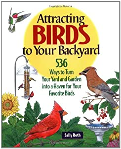 Attracting Birds to Your Backyard: 536 Ways to Create a ...