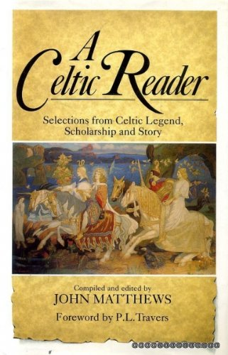 A Celtic Reader:  Selections from Celtic Legend, Scholarship and Story