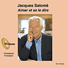 Aimer et se le dire Discours Auteur(s) : Jacques Salomé Narrateur(s) : Jacques Salomé