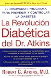 La Revolucion Diabetica del Dr. Atkins: El Innovador Programa para Prevenir y Controlar la Diabetes (Spanish Edition)