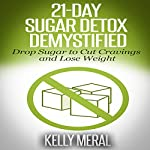 21-Day Sugar Detox Demystified: Drop Sugar to Cut Cravings and Lose Weight | Kelly Meral