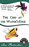 The Chef at the Waters Edge: A Hannah Starvling Twilight Cozy Murder Mystery Novel (The Twilight Mystery Series Book 1)