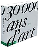 echange, troc Collectif - 30000 ANS D'ART. L'histoire de la créativité humaine à travers le monde et le temps