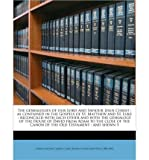 img - for The Genealogies of Our Lord and Saviour Jesus Christ: As Contained in the Gospels of St. Matthew and St. Luke: Reconciled with Each Other and with the Genealogy of the House of David from Adam to the Close of the Canon of the Old Testament: And Shewn T (Paperback) - Common book / textbook / text book