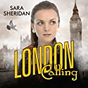 London Calling (       UNABRIDGED) by Sara Sheridan Narrated by Sara Sheridan