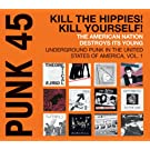 Punk 45. Kill The Hippies! Kill Yourself! The American Nation Destroys Its Young. Underground Punk in the United States of America, Vol. 1. 1973-1980 [VINYL]